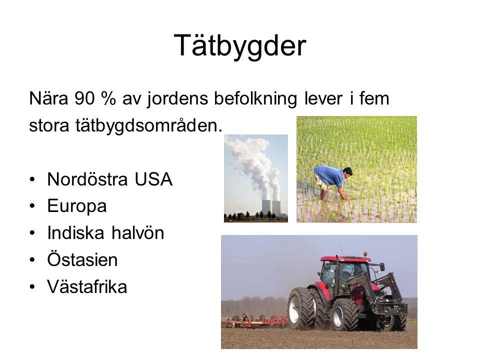 Tätbygder Nära 90 % av jordens befolkning lever i fem