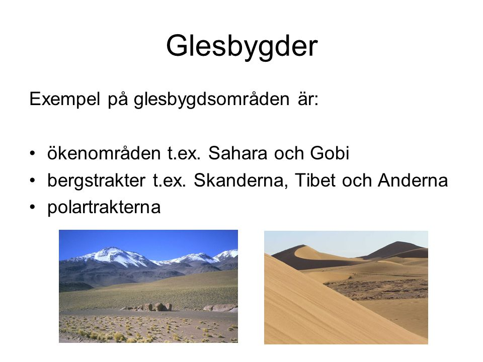 Glesbygder Exempel på glesbygdsområden är: