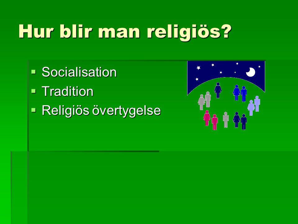 Hur blir man religiös Socialisation Tradition Religiös övertygelse