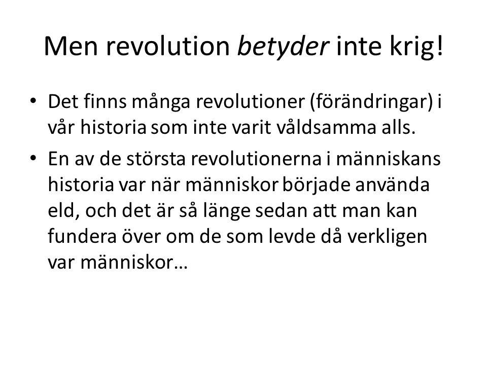 Men revolution betyder inte krig!