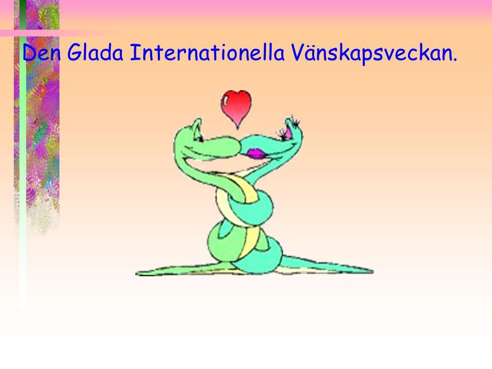 Den Glada Internationella Vänskapsveckan.