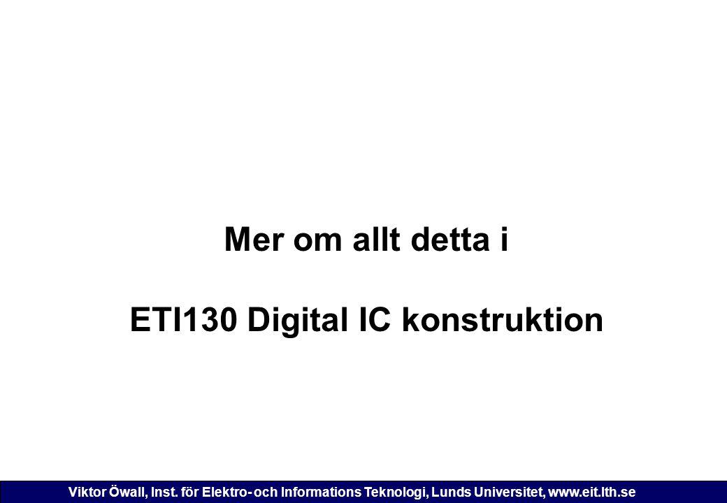 Mer om allt detta i ETI130 Digital IC konstruktion