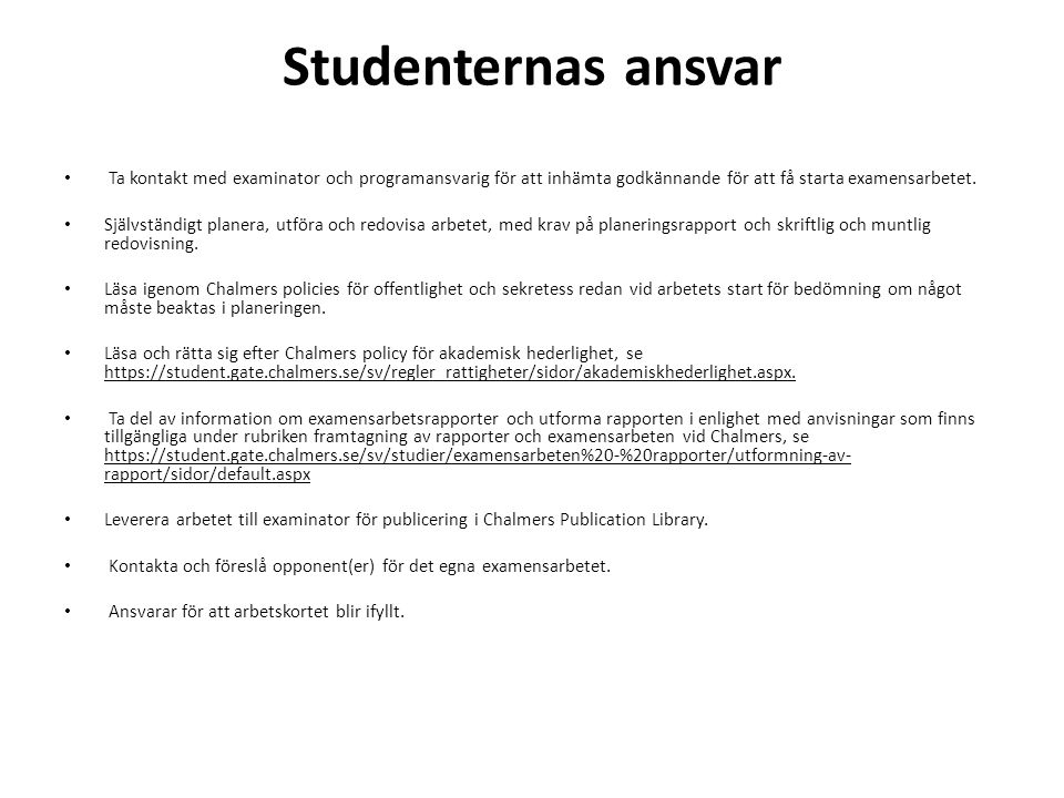 Studenternas ansvar Ta kontakt med examinator och programansvarig för att inhämta godkännande för att få starta examensarbetet.