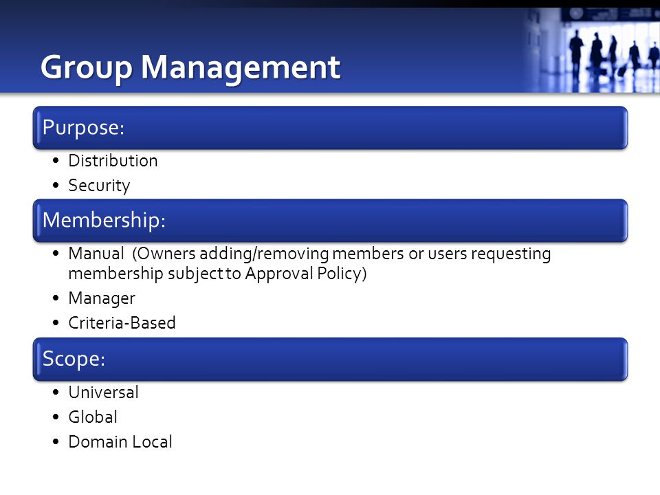 Group Management Purpose: Distribution Security Membership: