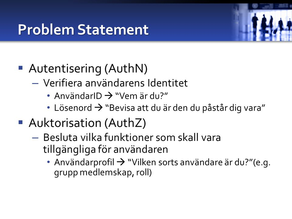 Problem Statement Autentisering (AuthN) Auktorisation (AuthZ)