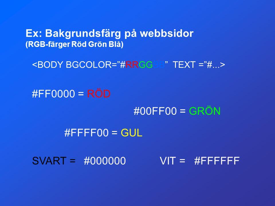 Ex: Bakgrundsfärg på webbsidor (RGB-färger Röd Grön Blå)