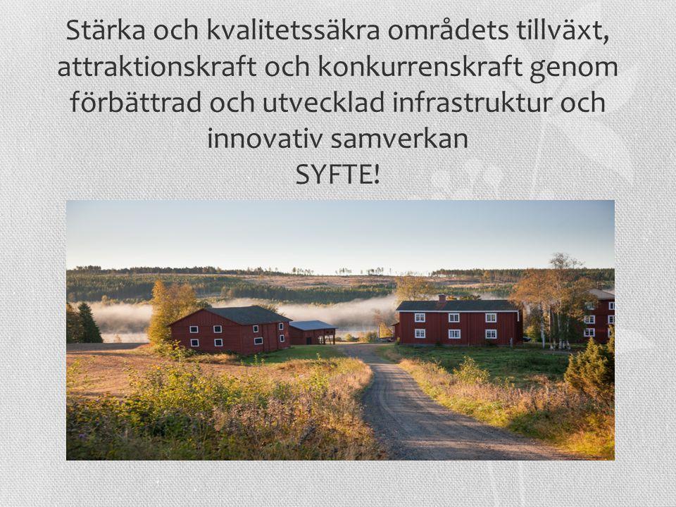 Stärka och kvalitetssäkra områdets tillväxt, attraktionskraft och konkurrenskraft genom förbättrad och utvecklad infrastruktur och innovativ samverkan SYFTE!