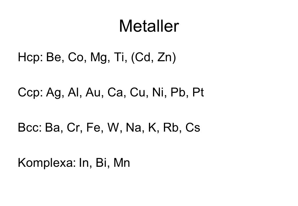 Metaller Hcp: Be, Co, Mg, Ti, (Cd, Zn)