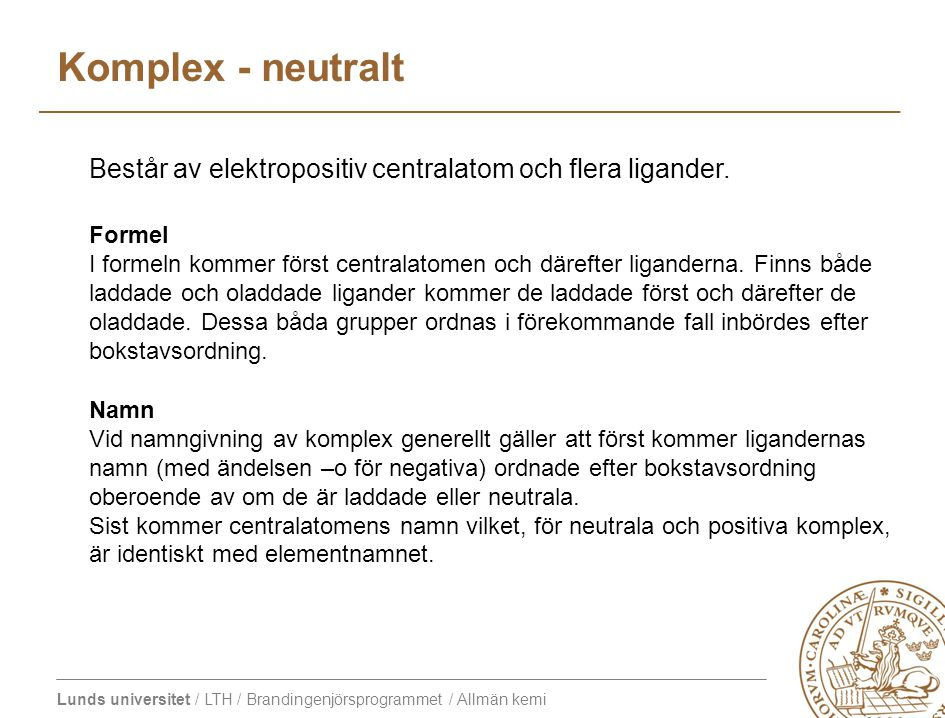 Komplex - neutralt Består av elektropositiv centralatom och flera ligander. Formel.
