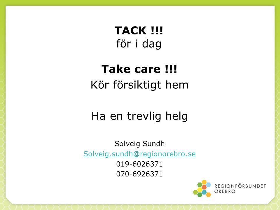 TACK !!! för i dag Take care !!! Kör försiktigt hem Ha en trevlig helg