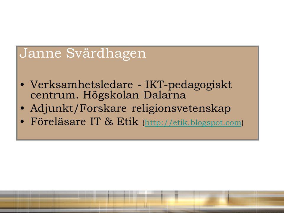 Janne Svärdhagen Verksamhetsledare - IKT-pedagogiskt centrum. Högskolan Dalarna. Adjunkt/Forskare religionsvetenskap.