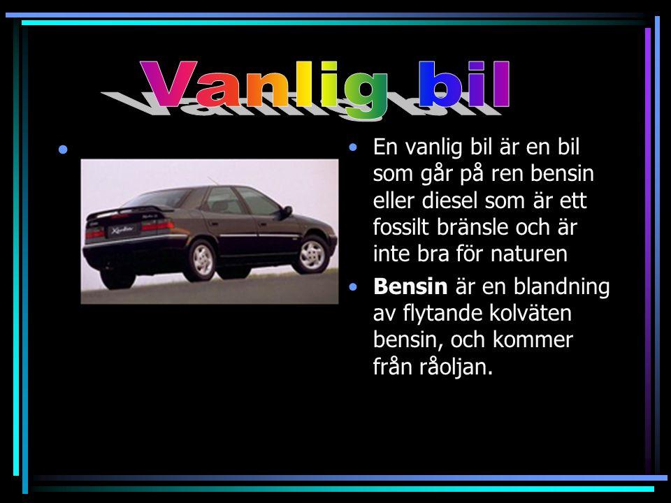 Vanlig bil En vanlig bil är en bil som går på ren bensin eller diesel som är ett fossilt bränsle och är inte bra för naturen.