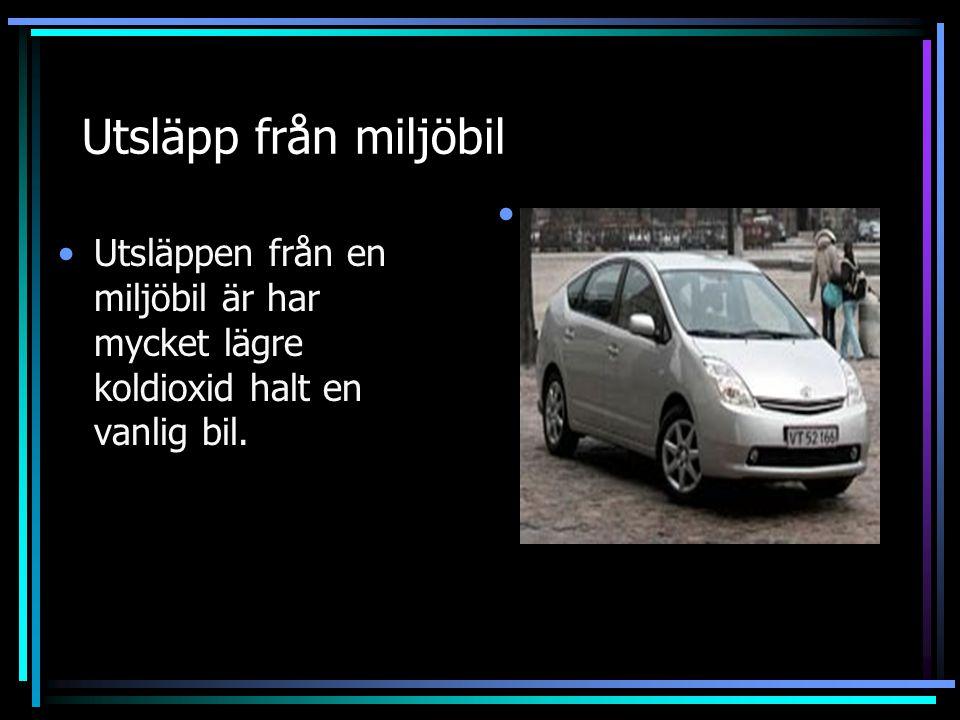 Utsläpp från miljöbil Utsläppen från en miljöbil är har mycket lägre koldioxid halt en vanlig bil.