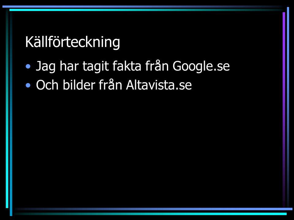 Källförteckning Jag har tagit fakta från Google.se