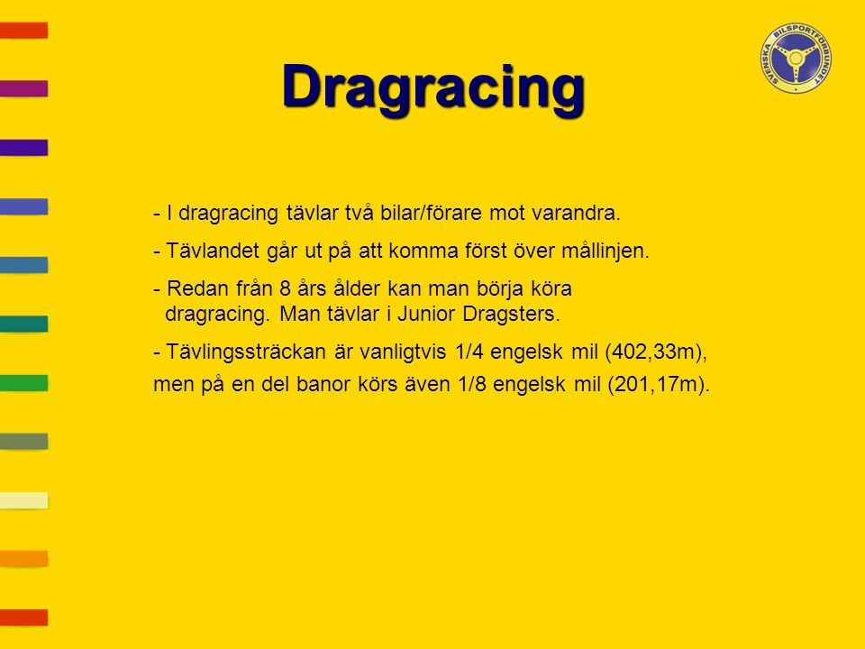 Dragracing I dragracing tävlar två bilar/förare mot varandra.