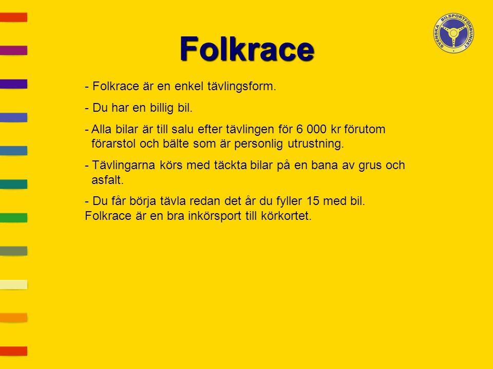 Folkrace Folkrace är en enkel tävlingsform. Du har en billig bil.