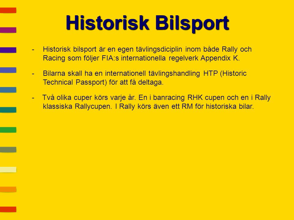 Historisk Bilsport Historisk bilsport är en egen tävlingsdiciplin inom både Rally och Racing som följer FIA:s internationella regelverk Appendix K.