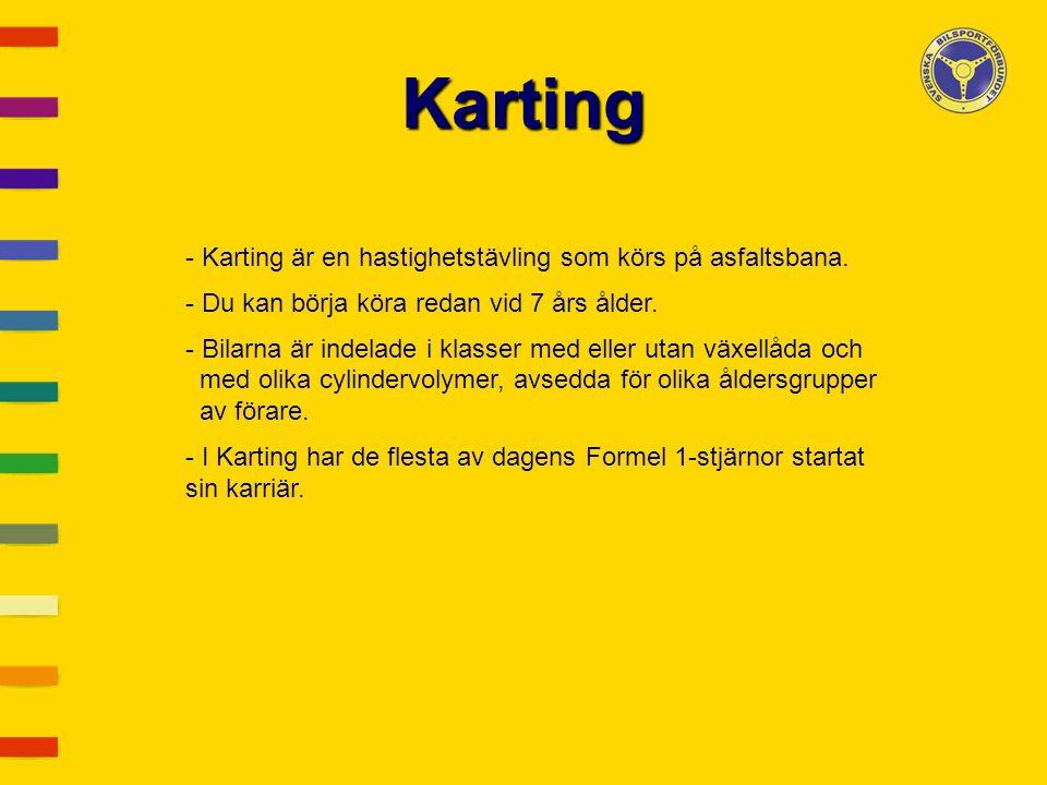 Karting Karting är en hastighetstävling som körs på asfaltsbana.