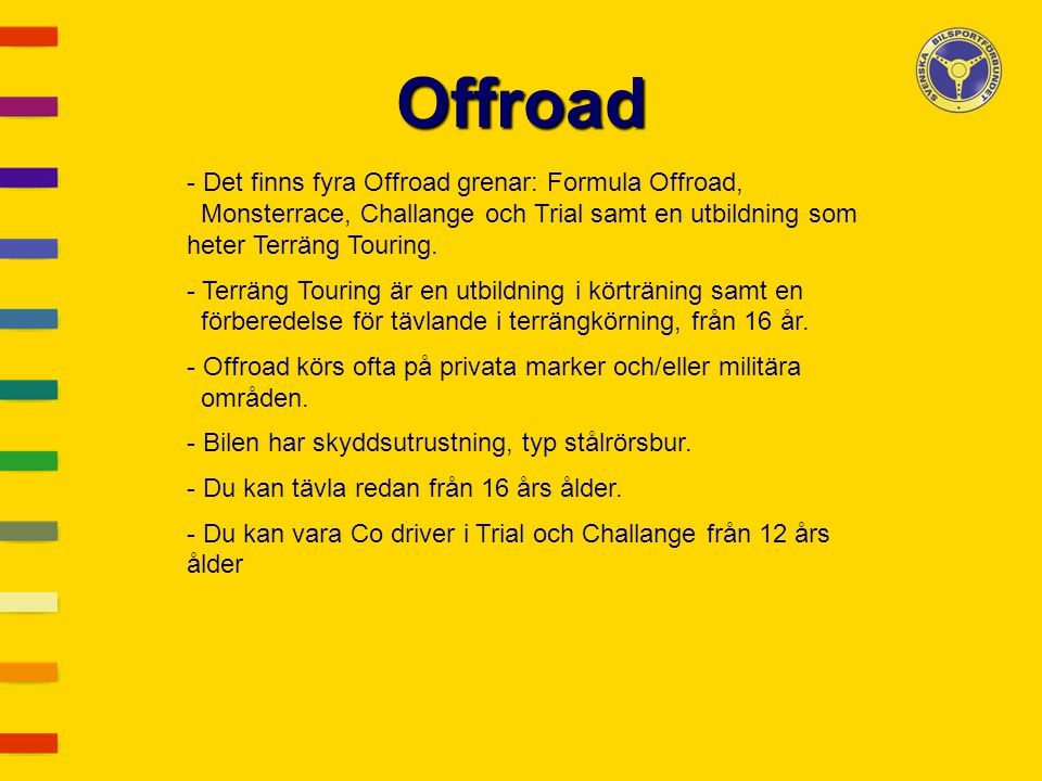 Offroad Det finns fyra Offroad grenar: Formula Offroad,