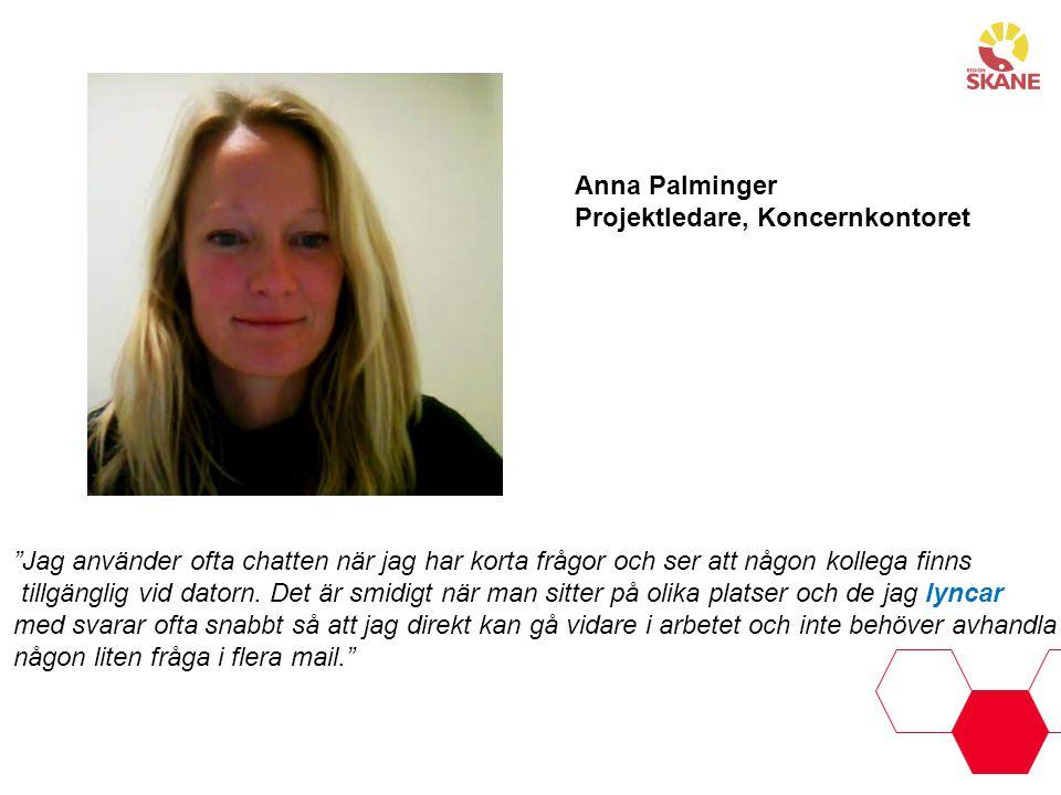 Anna Palminger Projektledare, Koncernkontoret. Jag använder ofta chatten när jag har korta frågor och ser att någon kollega finns.