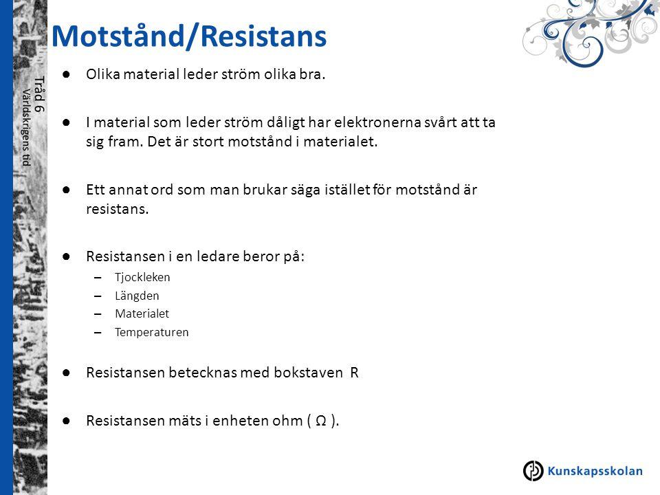 Motstånd/Resistans Olika material leder ström olika bra.