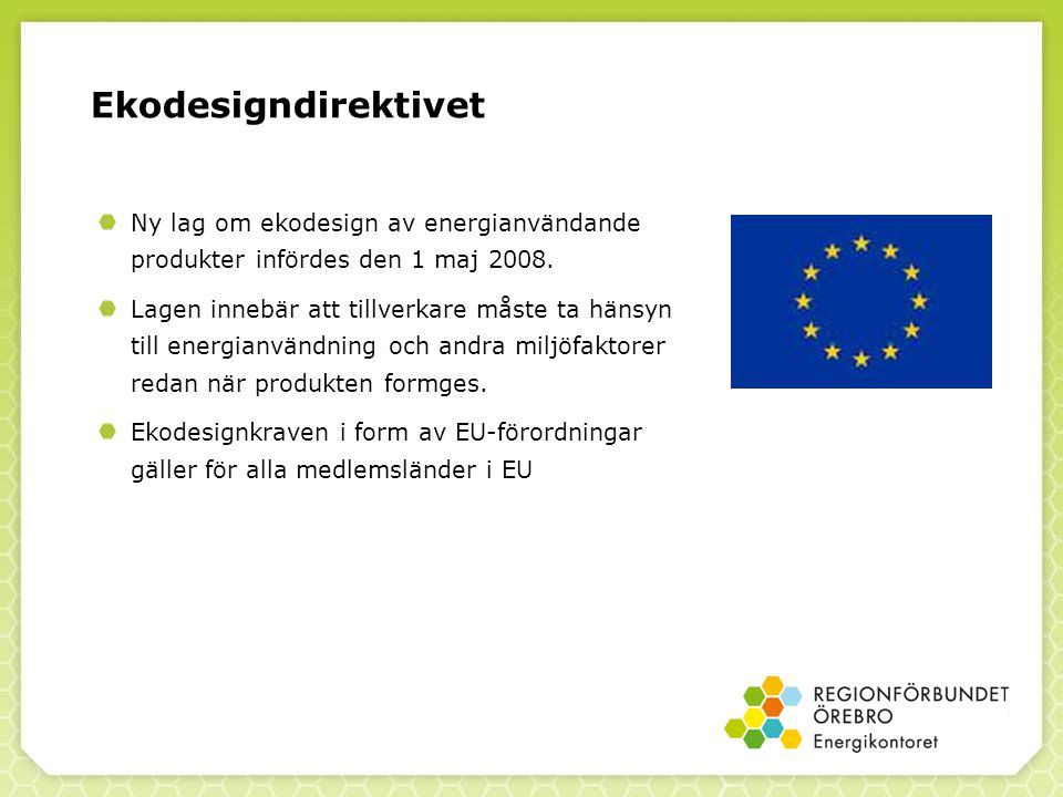 Ekodesigndirektivet Ny lag om ekodesign av energianvändande produkter infördes den 1 maj 2008.