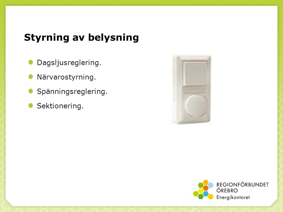 Styrning av belysning Dagsljusreglering. Närvarostyrning.