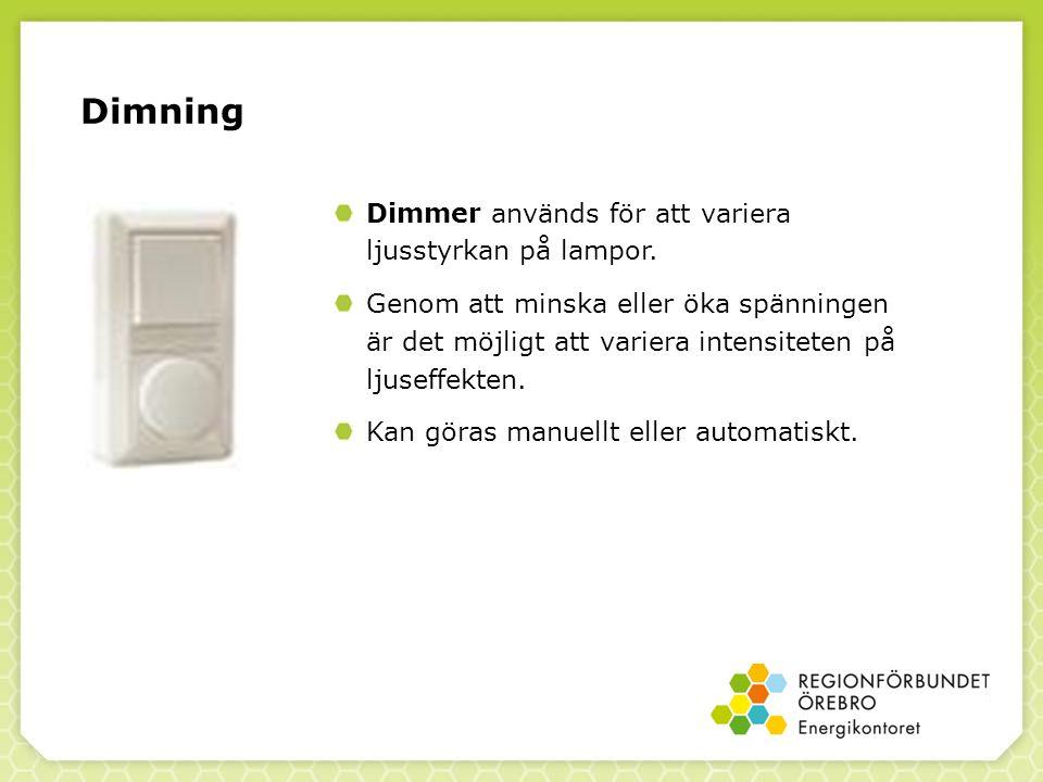 Dimning Dimmer används för att variera ljusstyrkan på lampor.