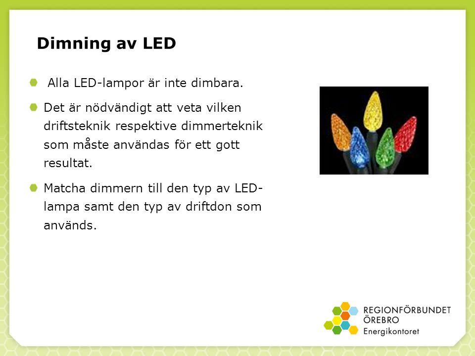Dimning av LED Alla LED-lampor är inte dimbara.
