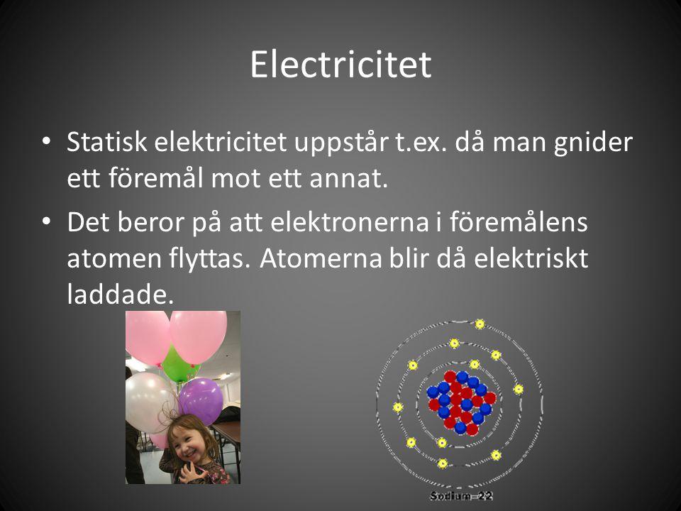 Electricitet Statisk elektricitet uppstår t.ex. då man gnider ett föremål mot ett annat.