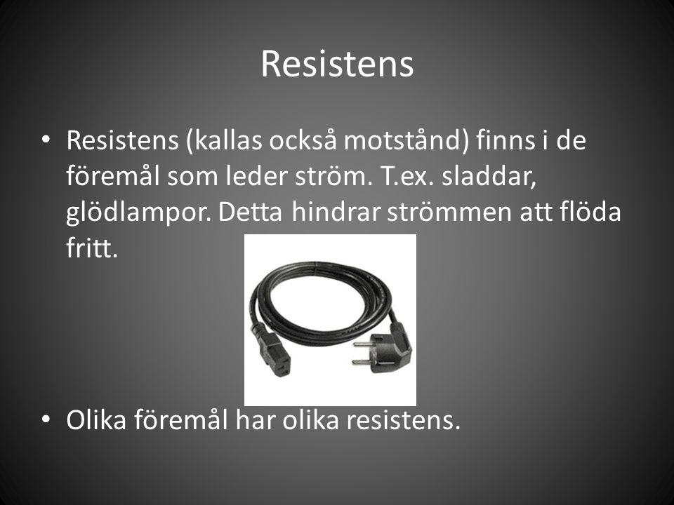 Resistens Resistens (kallas också motstånd) finns i de föremål som leder ström. T.ex. sladdar, glödlampor. Detta hindrar strömmen att flöda fritt.