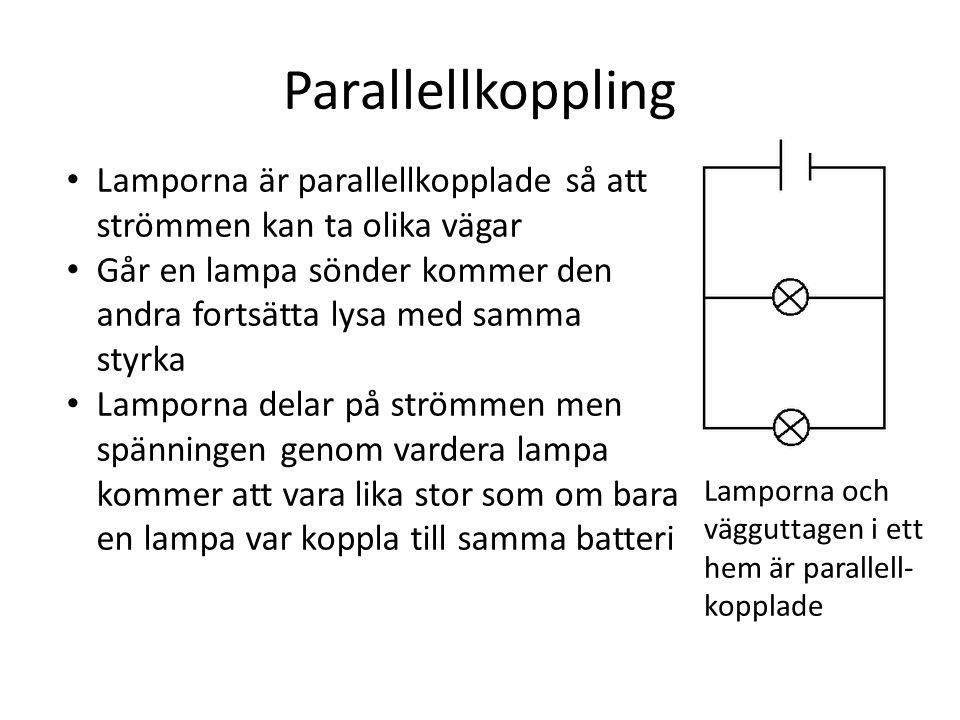 Parallellkoppling Lamporna är parallellkopplade så att strömmen kan ta olika vägar.