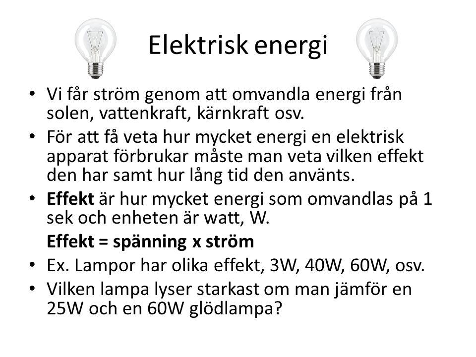 Elektrisk energi Vi får ström genom att omvandla energi från solen, vattenkraft, kärnkraft osv.