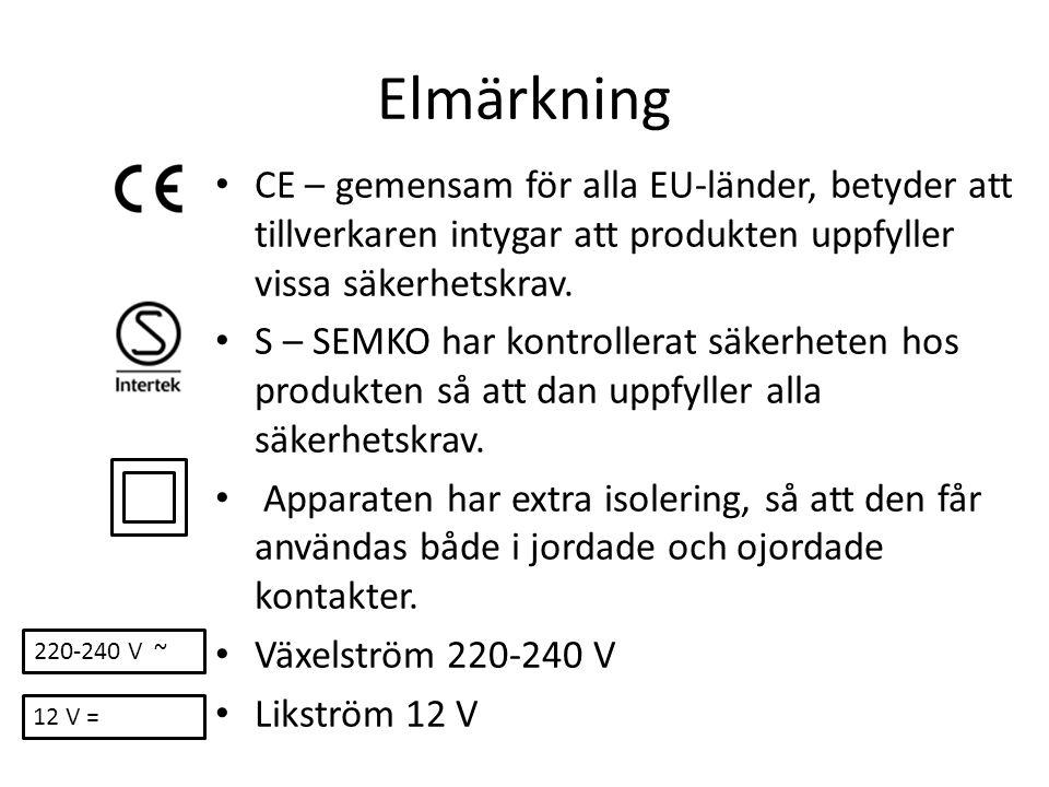 Elmärkning CE – gemensam för alla EU-länder, betyder att tillverkaren intygar att produkten uppfyller vissa säkerhetskrav.