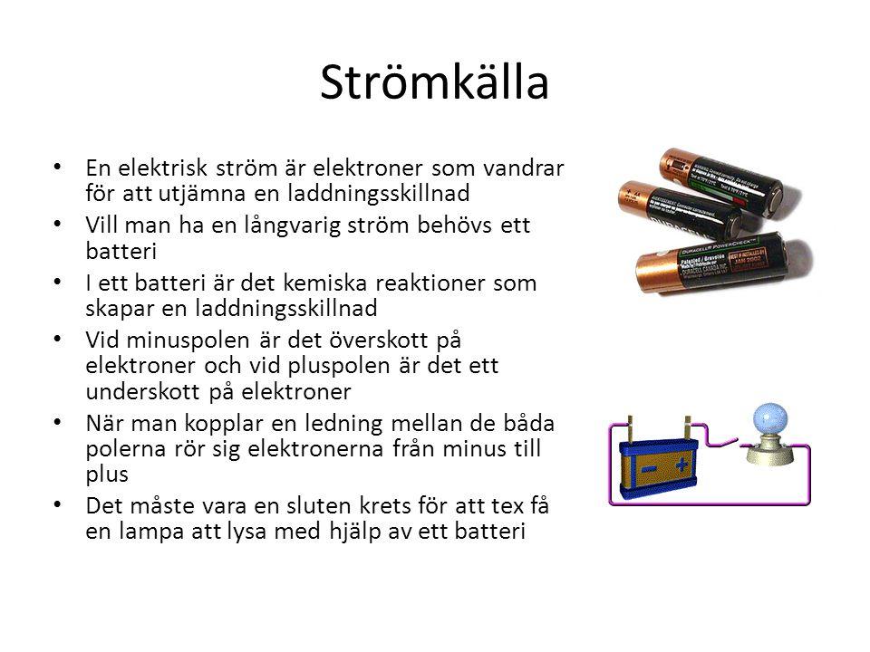Strömkälla En elektrisk ström är elektroner som vandrar för att utjämna en laddningsskillnad. Vill man ha en långvarig ström behövs ett batteri.