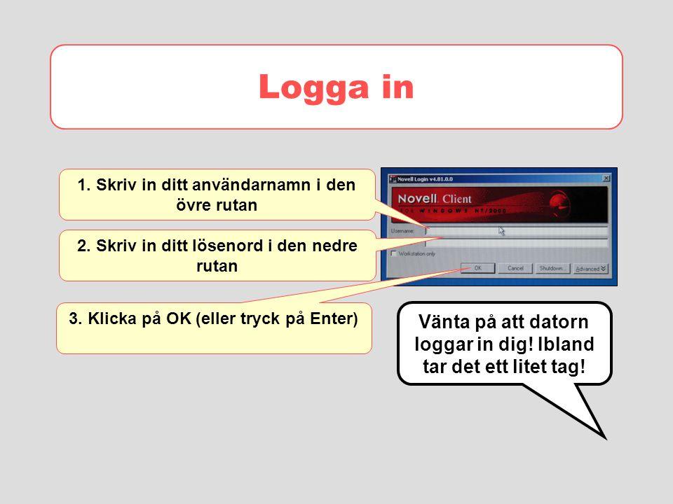 Logga in 1. Skriv in ditt användarnamn i den övre rutan. 2. Skriv in ditt lösenord i den nedre rutan.
