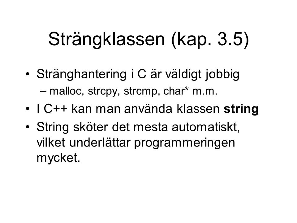 Strängklassen (kap. 3.5) Stränghantering i C är väldigt jobbig