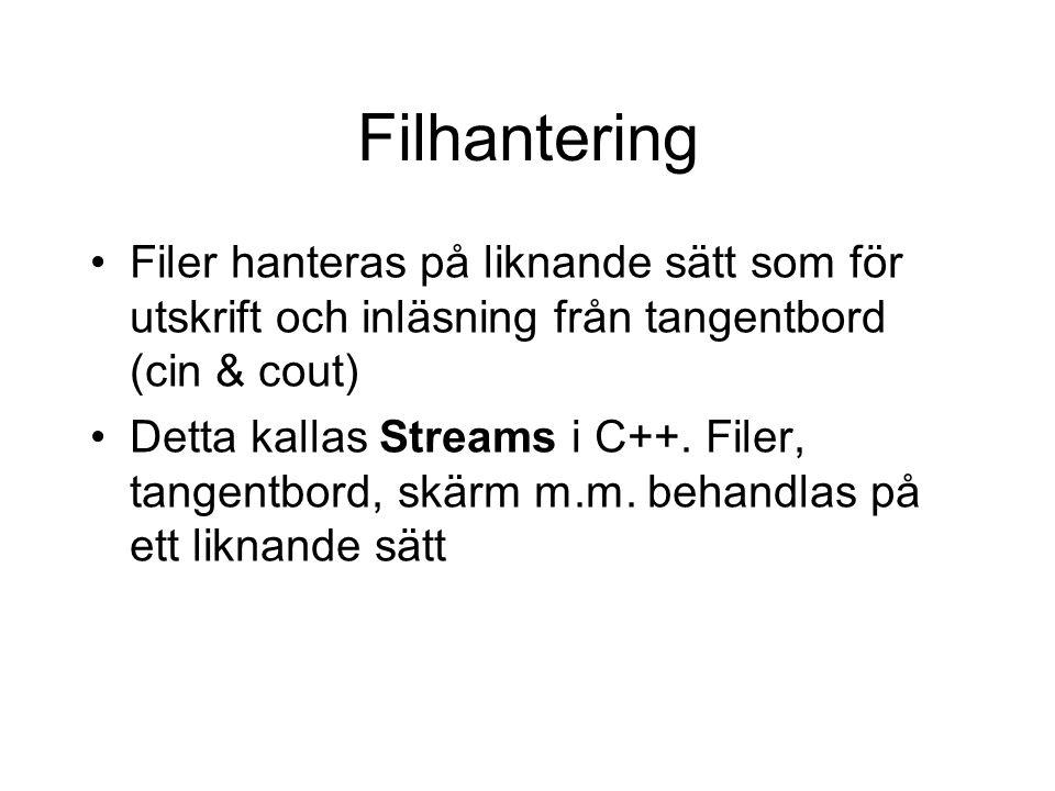 Filhantering Filer hanteras på liknande sätt som för utskrift och inläsning från tangentbord (cin & cout)