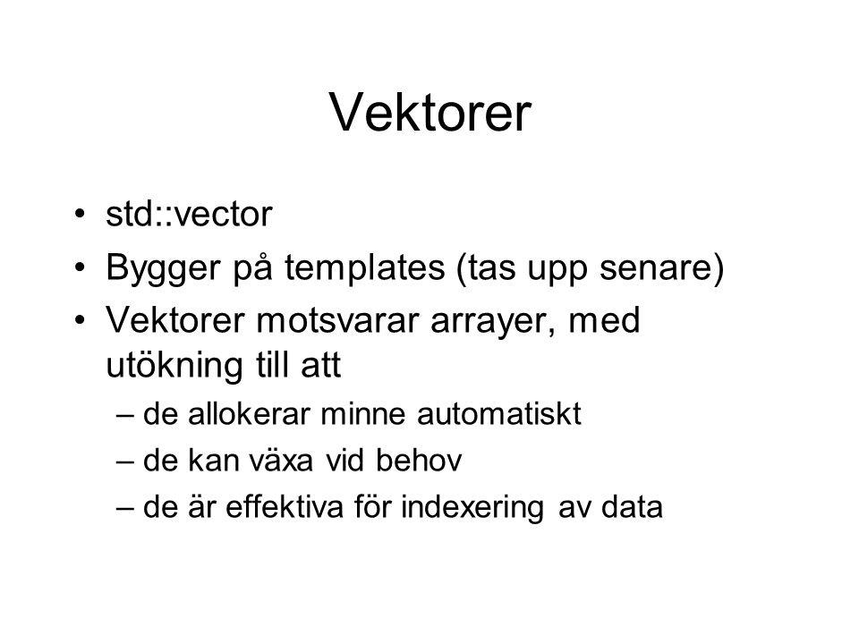 Vektorer std::vector Bygger på templates (tas upp senare)