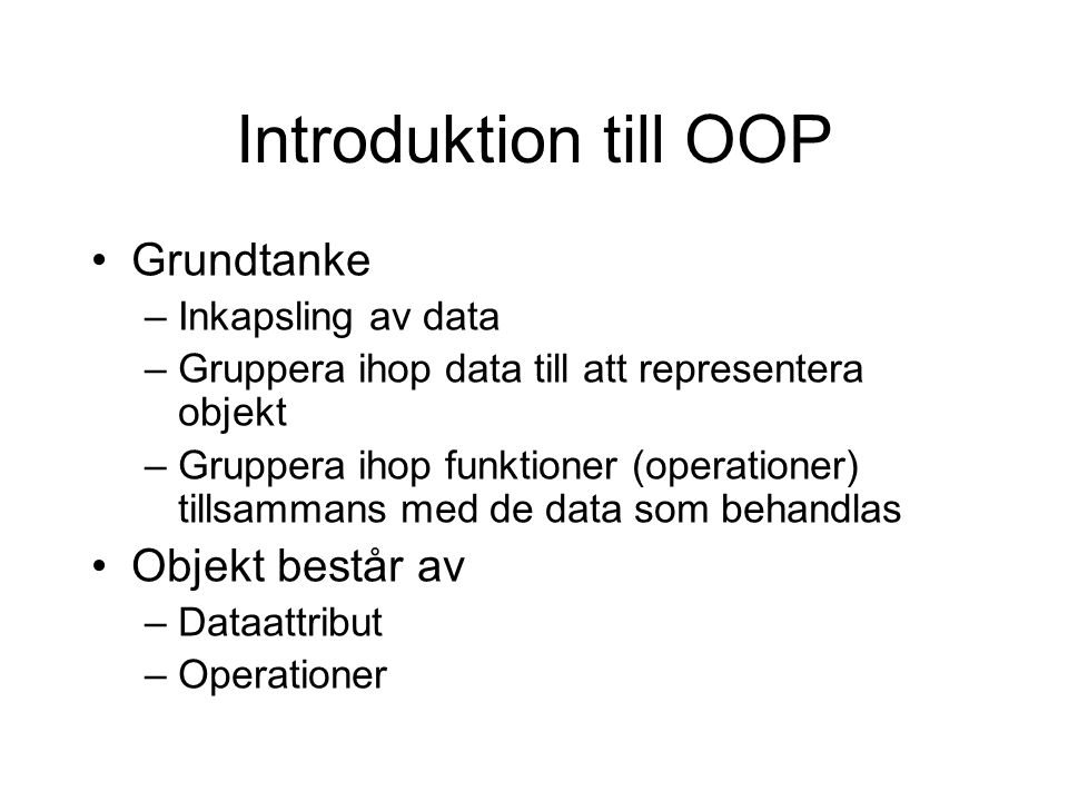 Introduktion till OOP Grundtanke Objekt består av Inkapsling av data