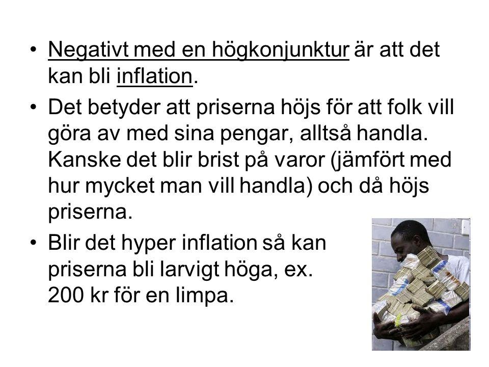Negativt med en högkonjunktur är att det kan bli inflation.