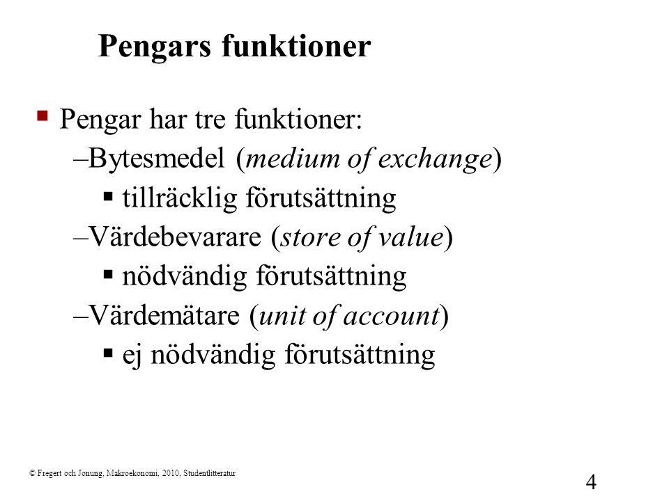 Pengars funktioner Pengar har tre funktioner: