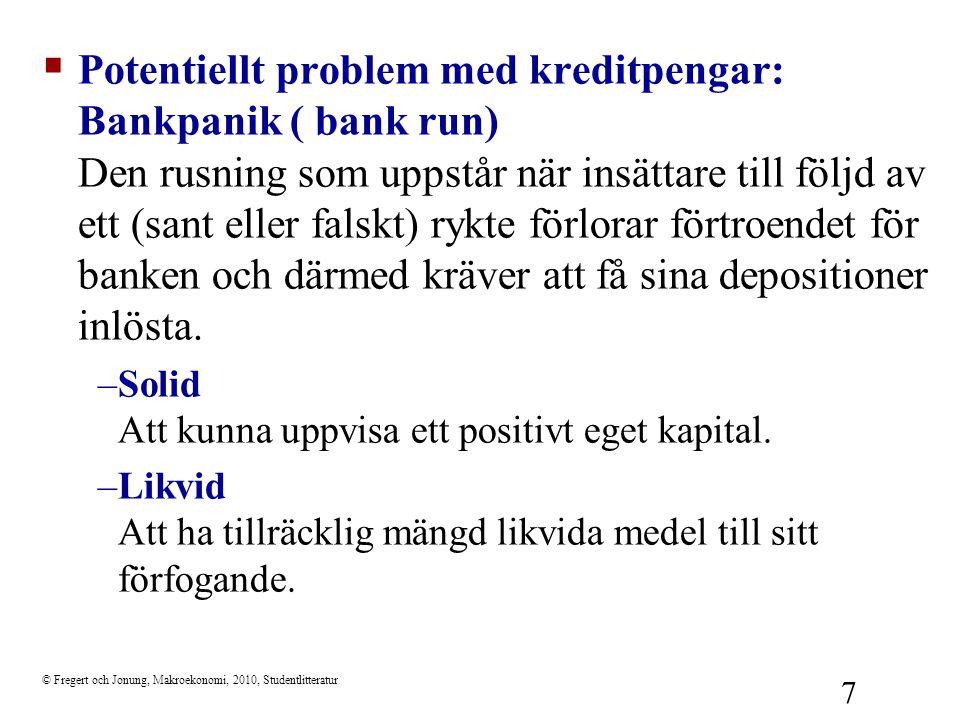Potentiellt problem med kreditpengar: Bankpanik ( bank run) Den rusning som uppstår när insättare till följd av ett (sant eller falskt) rykte förlorar förtroendet för banken och därmed kräver att få sina depositioner inlösta.