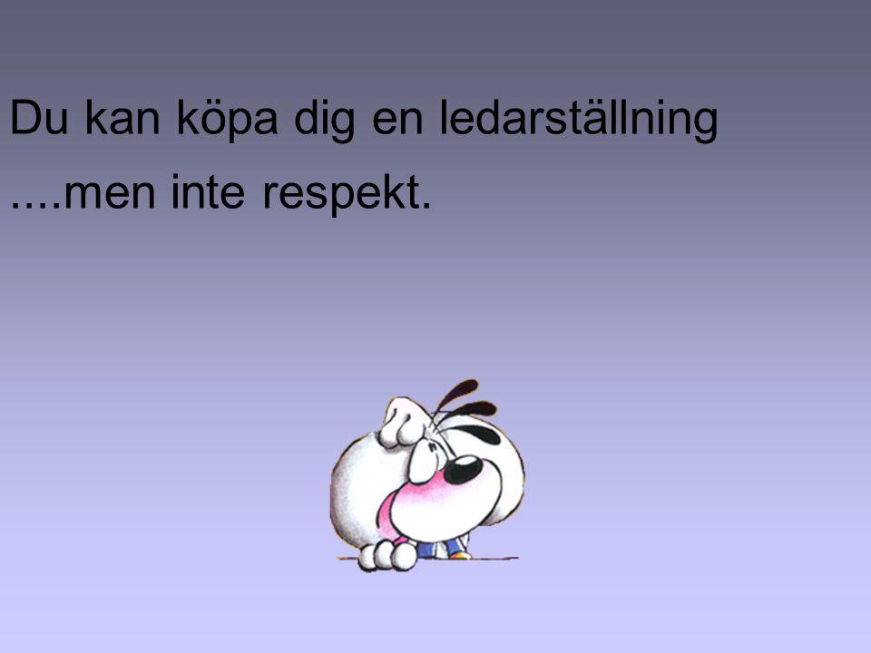 Du kan köpa dig en ledarställning ....men inte respekt.