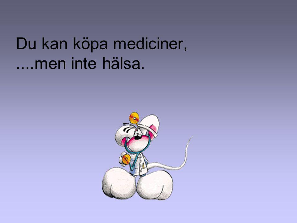 Du kan köpa mediciner, ....men inte hälsa.
