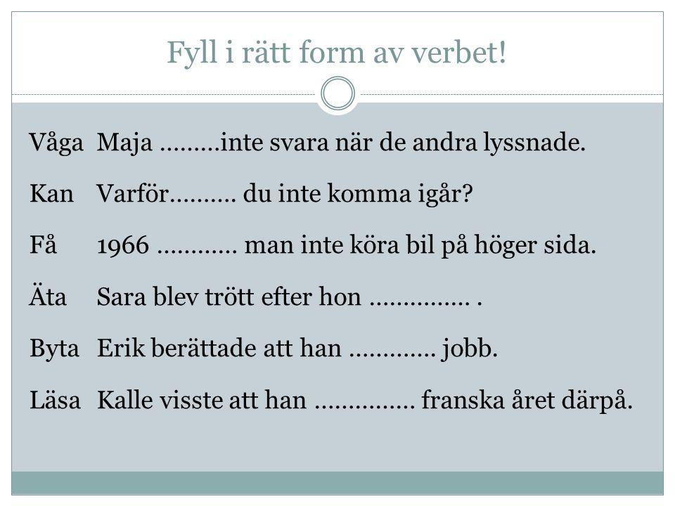 Fyll i rätt form av verbet!