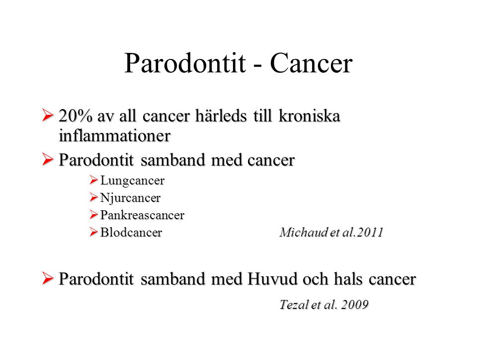 Parodontit - Cancer 20% av all cancer härleds till kroniska inflammationer. Parodontit samband med cancer.
