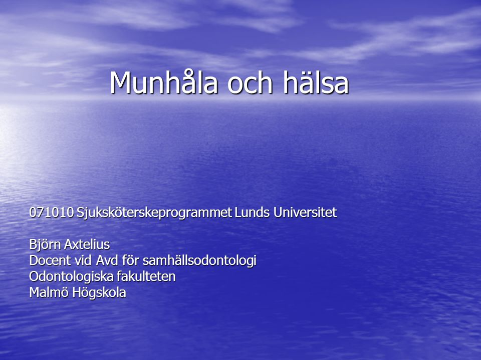 Munhåla och hälsa 071010 Sjuksköterskeprogrammet Lunds Universitet