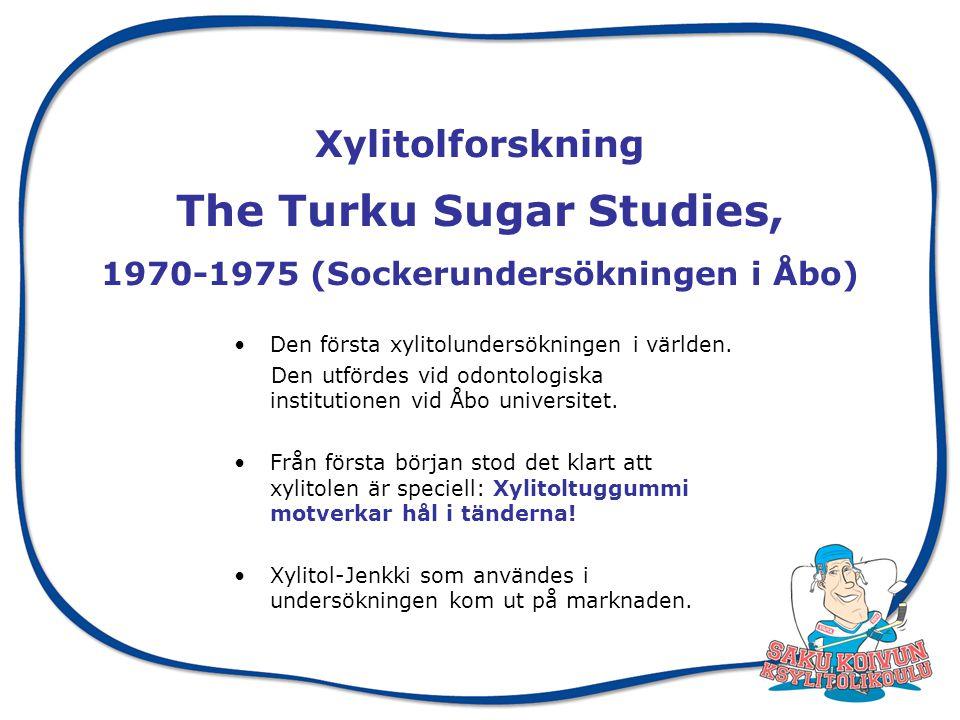 Xylitolforskning The Turku Sugar Studies, 1970-1975 (Sockerundersökningen i Åbo)