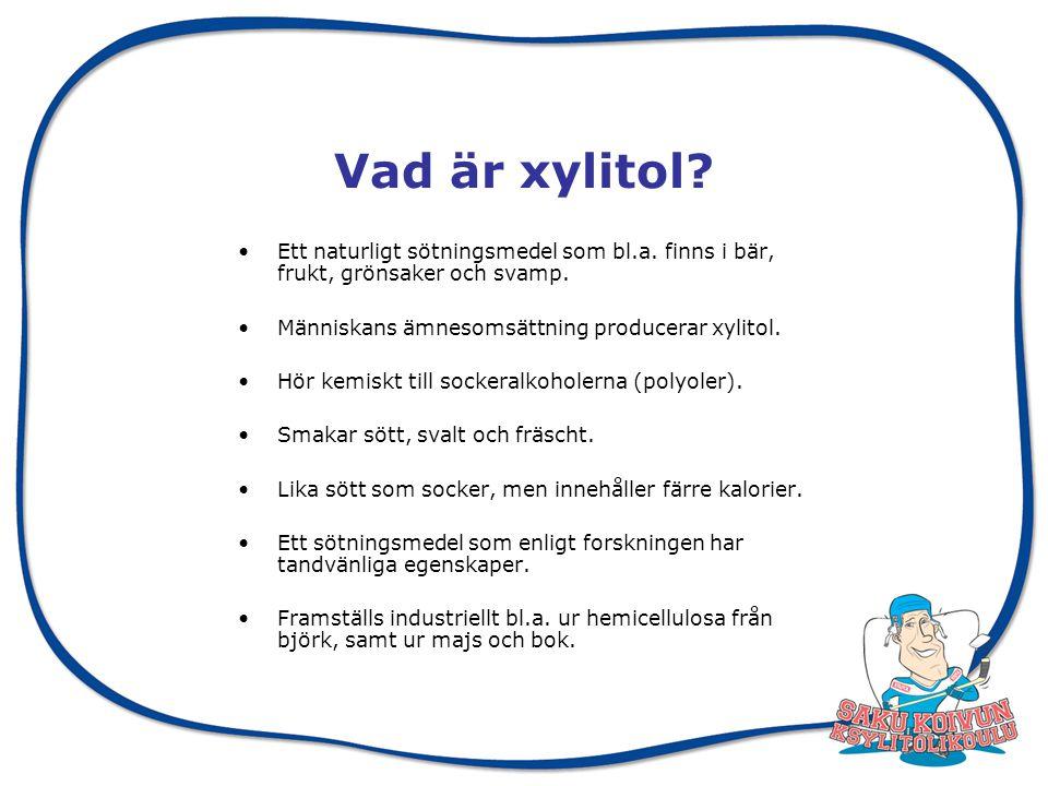 Vad är xylitol Ett naturligt sötningsmedel som bl.a. finns i bär, frukt, grönsaker och svamp. Människans ämnesomsättning producerar xylitol.